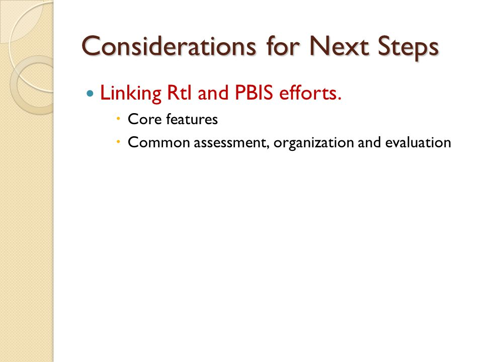 Considerations for Next Steps Linking RtI and PBIS efforts.