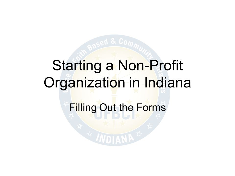 Starting a Non-Profit Organization in Indiana Filling Out the Forms