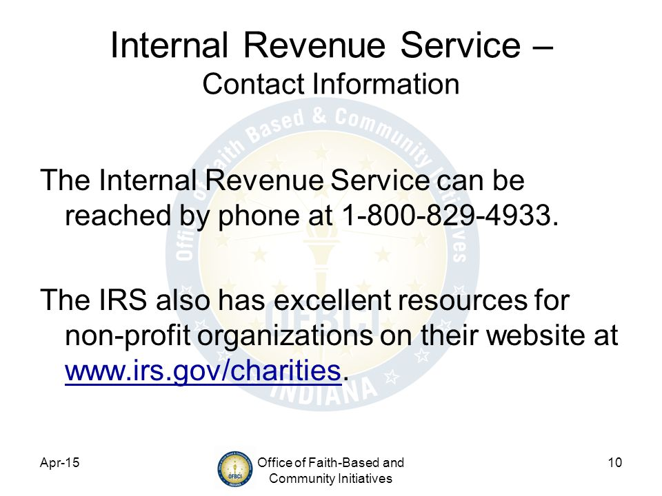 Apr-15Office of Faith-Based and Community Initiatives 10 Internal Revenue Service – Contact Information The Internal Revenue Service can be reached by phone at 1-800-829-4933.