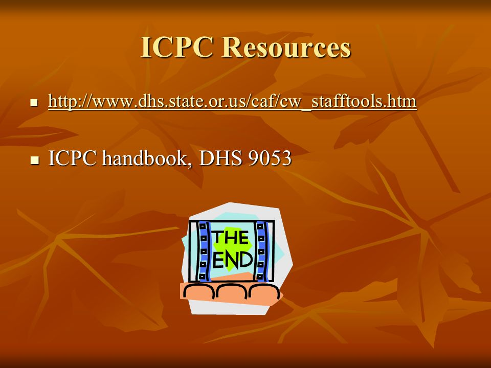 ICPC Resources http://www.dhs.state.or.us/caf/cw_stafftools.htm http://www.dhs.state.or.us/caf/cw_stafftools.htm http://www.dhs.state.or.us/caf/cw_sta