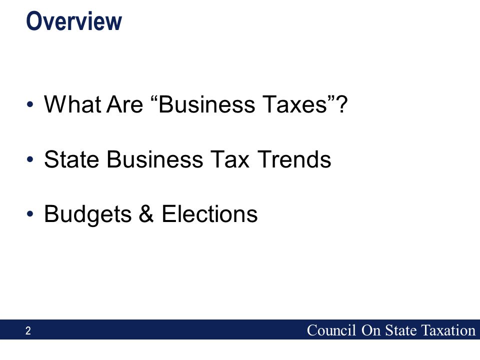 """2 Overview What Are """"Business Taxes""""? State Business Tax Trends Budgets & Elections"""