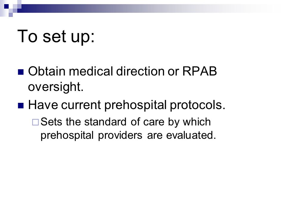 To set up: Obtain medical direction or RPAB oversight.