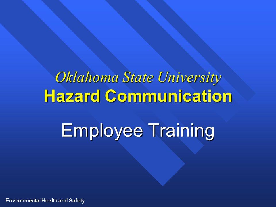 Environmental Health and Safety Oklahoma State University Hazard Communication Employee Training