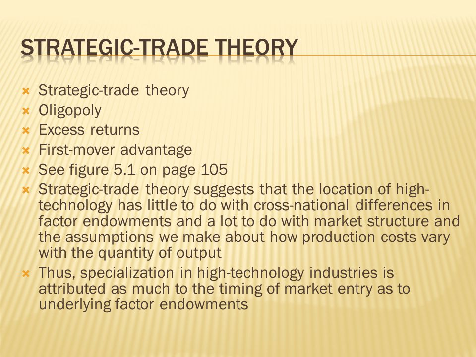  Strategic-trade theory  Oligopoly  Excess returns  First-mover advantage  See figure 5.1 on page 105  Strategic-trade theory suggests that the