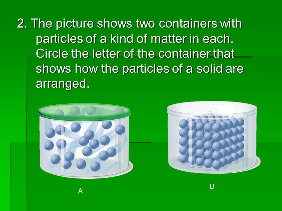 2. The picture shows two containers with particles of a kind of matter in each.