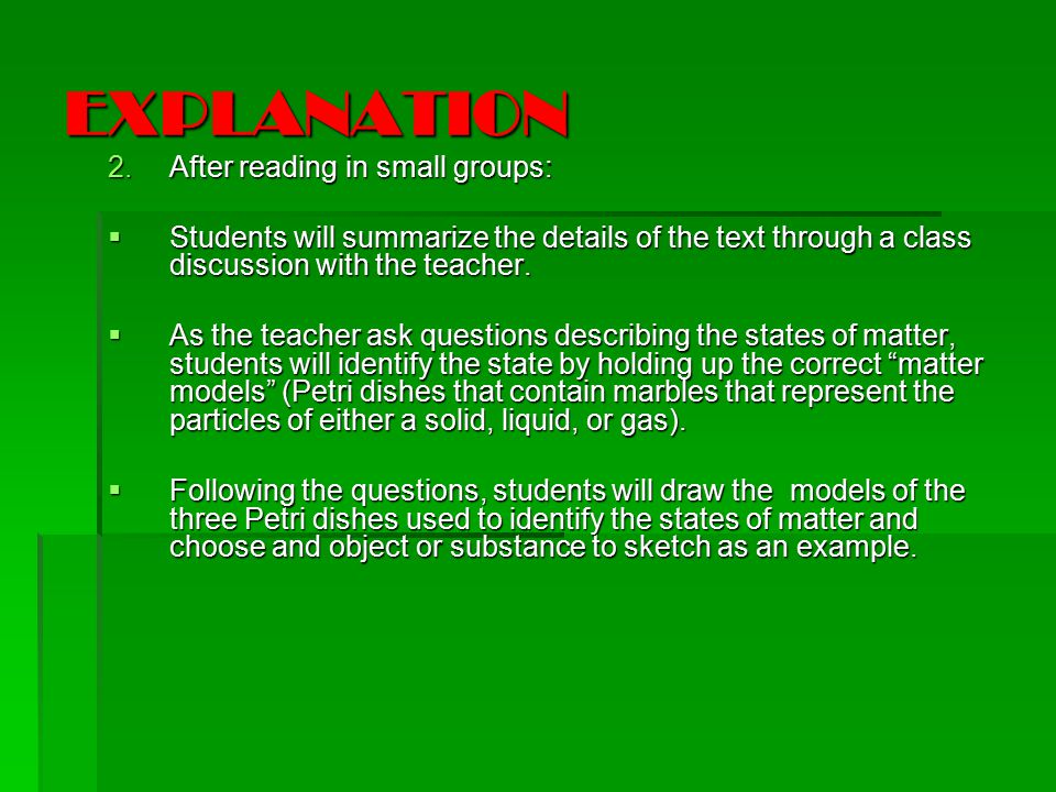 EXPLANATION 2.After reading in small groups:  Students will summarize the details of the text through a class discussion with the teacher.
