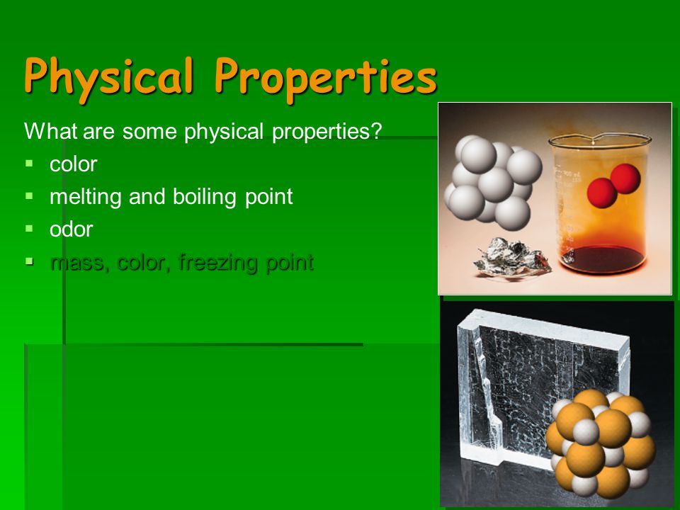 Physical Properties What are some physical properties.