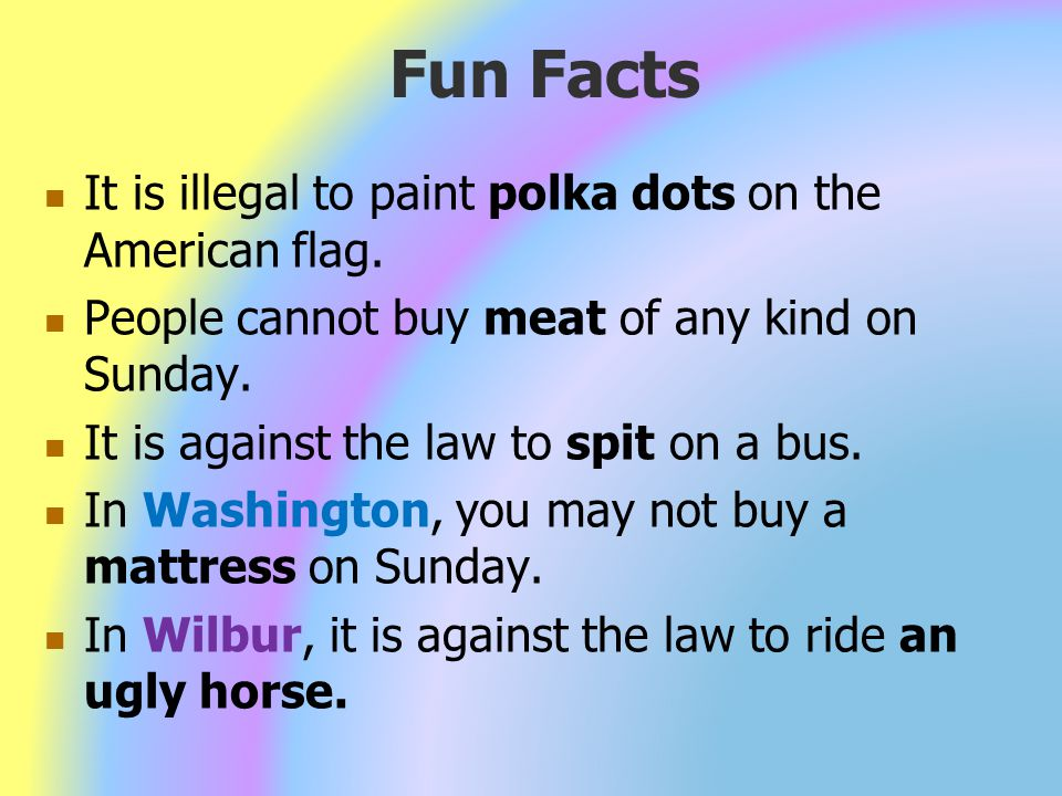 Fun Facts It is illegal to paint polka dots on the American flag.