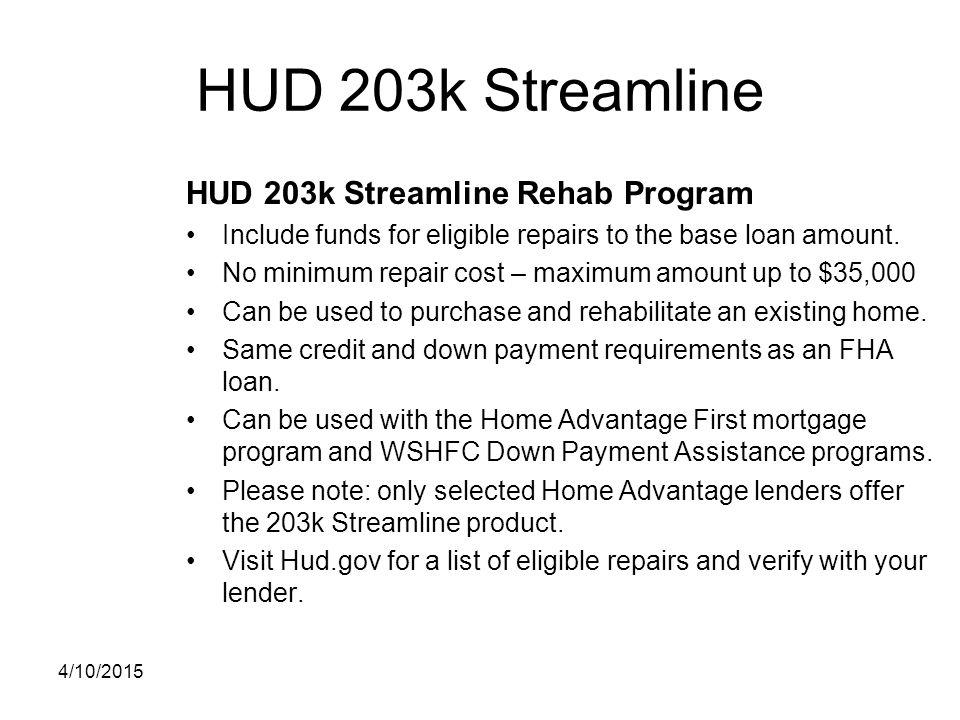 HUD 203k Streamline HUD 203k Streamline Rehab Program Include funds for eligible repairs to the base loan amount. No minimum repair cost – maximum amo