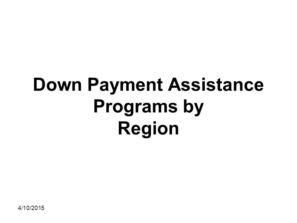 Down Payment Assistance Programs by Region 4/10/2015