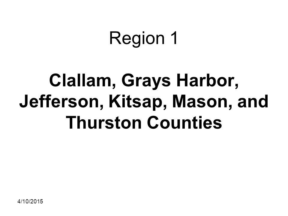 Region 1 Clallam, Grays Harbor, Jefferson, Kitsap, Mason, and Thurston Counties 4/10/2015