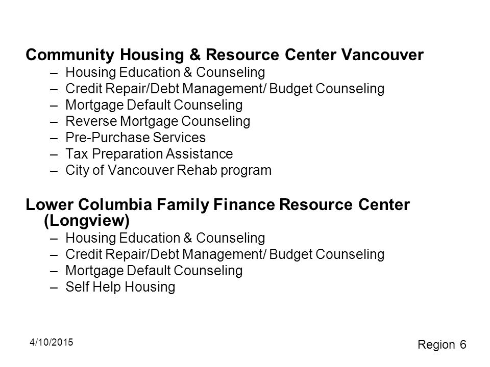 Community Housing & Resource Center Vancouver –Housing Education & Counseling –Credit Repair/Debt Management/ Budget Counseling –Mortgage Default Coun