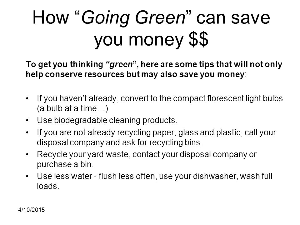 """How """"Going Green"""" can save you money $$ To get you thinking """"green"""", here are some tips that will not only help conserve resources but may also save y"""