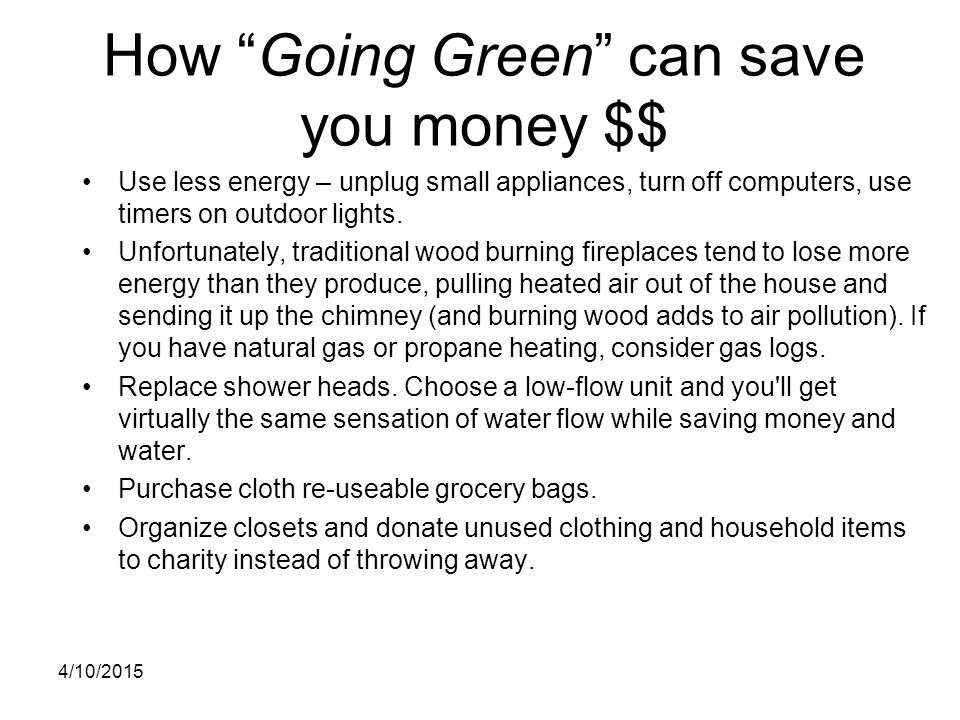 """How """"Going Green"""" can save you money $$ Use less energy – unplug small appliances, turn off computers, use timers on outdoor lights. Unfortunately, tr"""