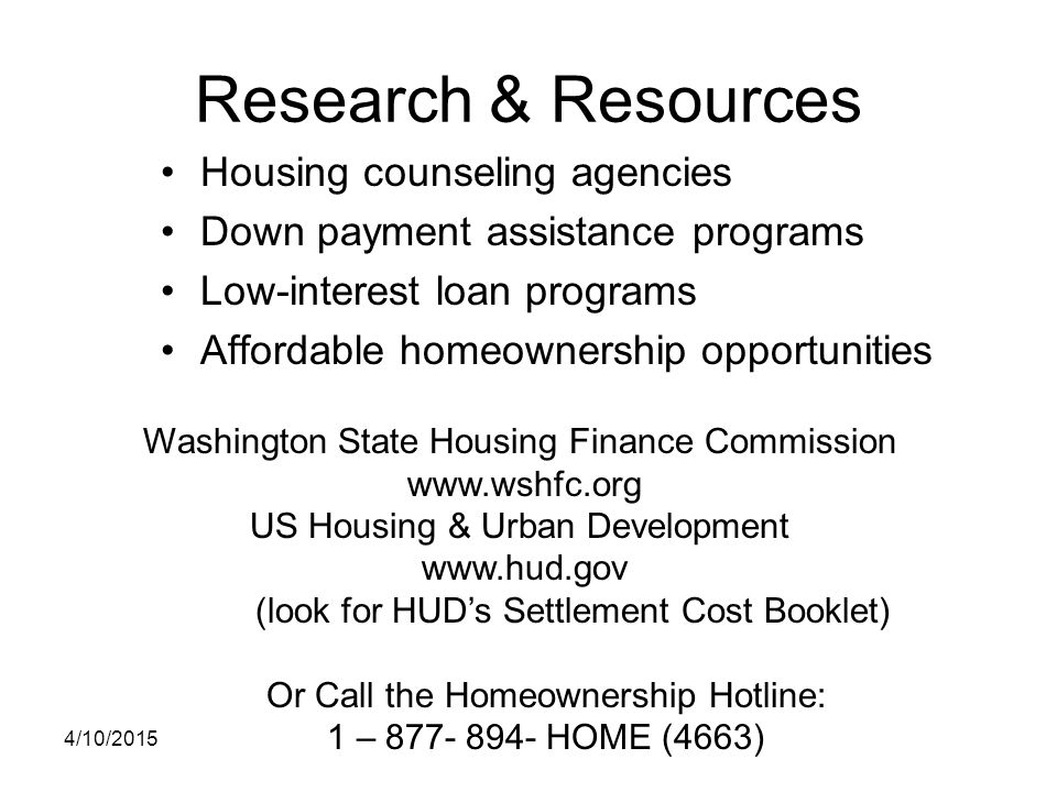 Research & Resources Housing counseling agencies Down payment assistance programs Low-interest loan programs Affordable homeownership opportunities 4/