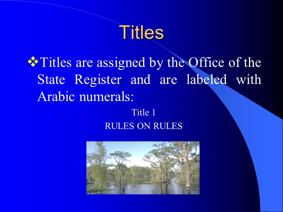 Titles  Titles are assigned by the Office of the State Register and are labeled with Arabic numerals: Title 1 RULES ON RULES