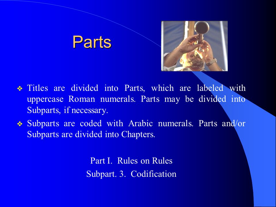 Parts v Titles are divided into Parts, which are labeled with uppercase Roman numerals.