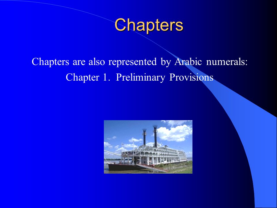 Chapters Chapters are also represented by Arabic numerals: Chapter 1. Preliminary Provisions