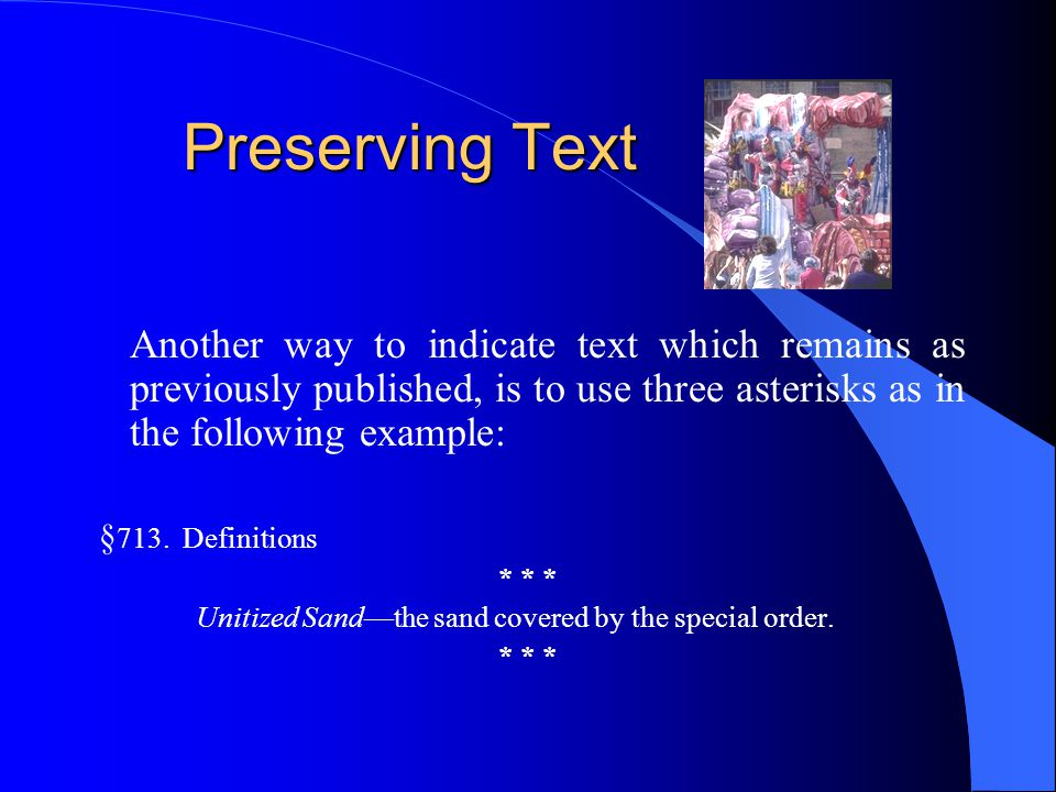 Preserving Text Another way to indicate text which remains as previously published, is to use three asterisks as in the following example: § 713. Defi
