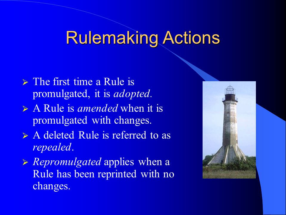Rulemaking Actions  The first time a Rule is promulgated, it is adopted.