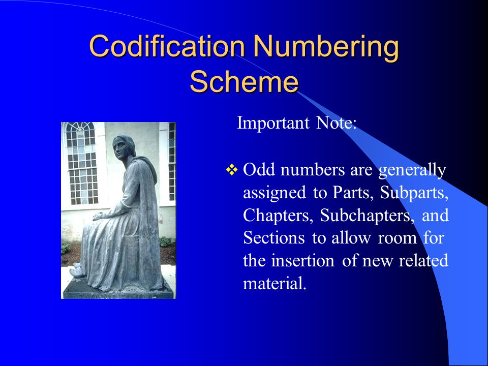 Codification Numbering Scheme Important Note:  Odd numbers are generally assigned to Parts, Subparts, Chapters, Subchapters, and Sections to allow ro