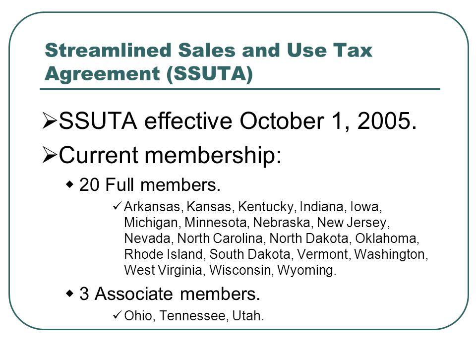 Streamlined Sales and Use Tax Agreement (SSUTA)  SSUTA effective October 1, 2005.  Current membership:  20 Full members. Arkansas, Kansas, Kentucky