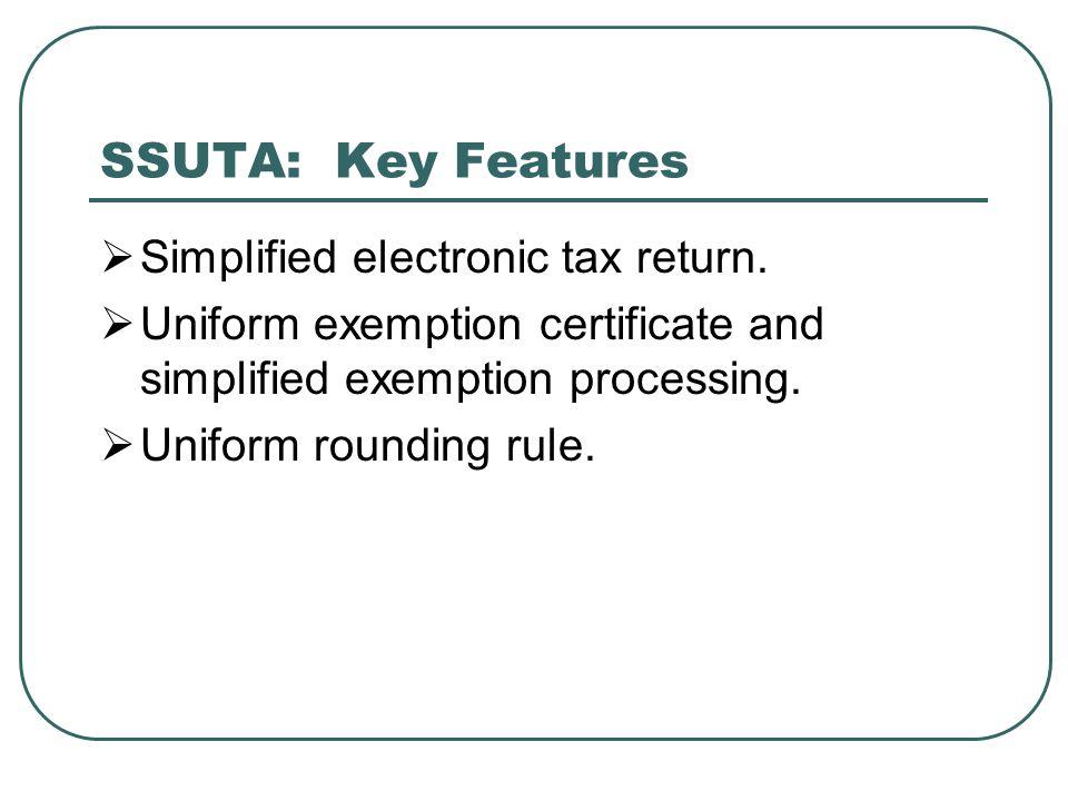 SSUTA: Key Features  Simplified electronic tax return.