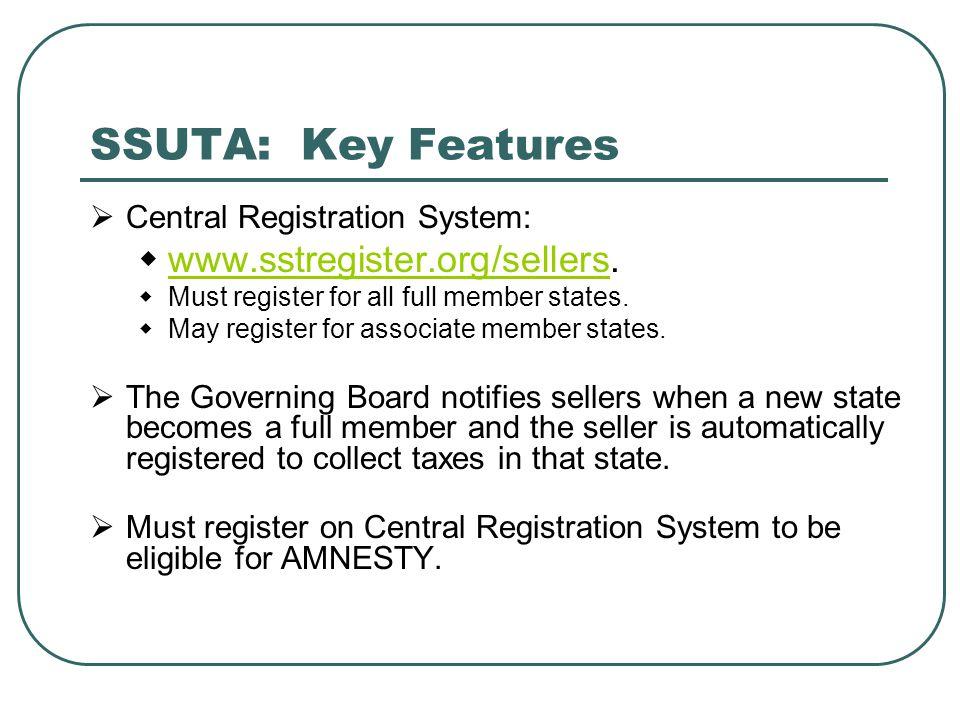 SSUTA: Key Features  Central Registration System:  www.sstregister.org/sellers. www.sstregister.org/sellers  Must register for all full member stat