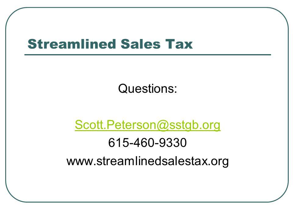 Streamlined Sales Tax Questions: Scott.Peterson@sstgb.org 615-460-9330 www.streamlinedsalestax.org