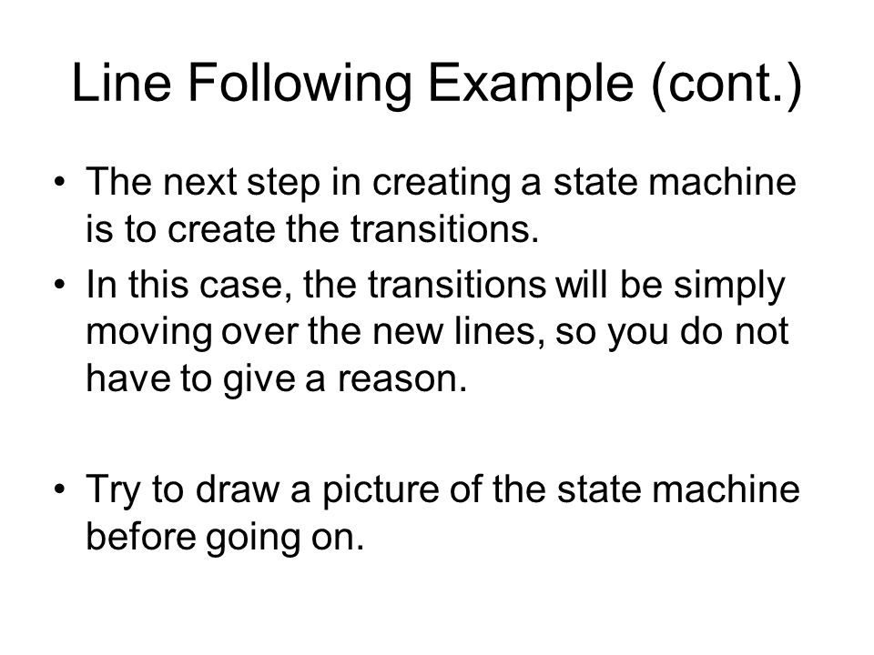 Line Following Example (cont.) The next step in creating a state machine is to create the transitions.