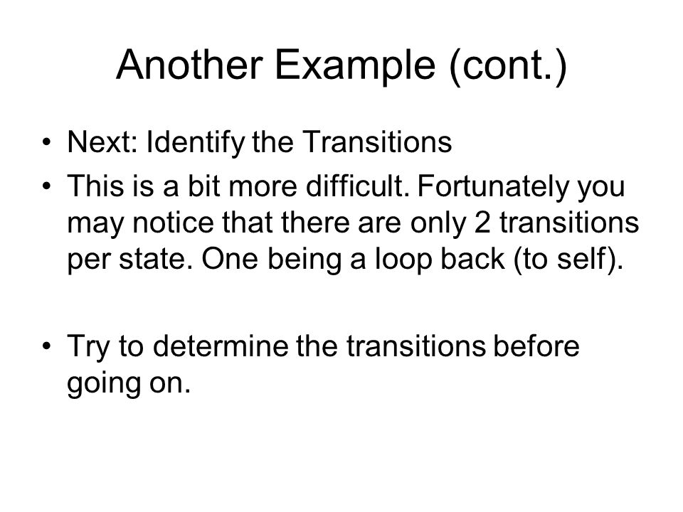 Another Example (cont.) Next: Identify the Transitions This is a bit more difficult.