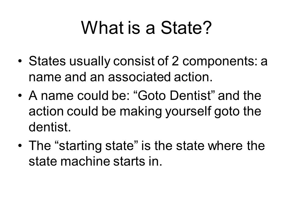 What is a State. States usually consist of 2 components: a name and an associated action.