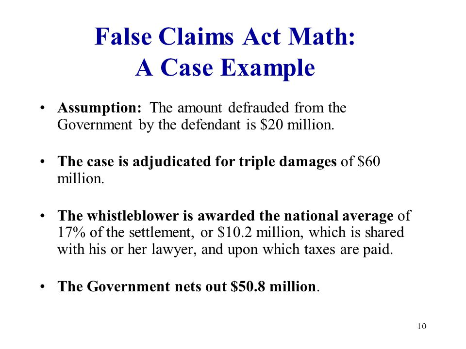 10 False Claims Act Math: A Case Example Assumption: The amount defrauded from the Government by the defendant is $20 million.