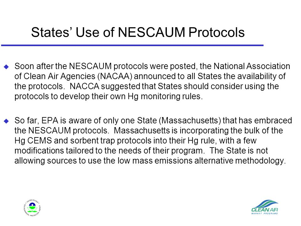 States' Use of NESCAUM Protocols  Soon after the NESCAUM protocols were posted, the National Association of Clean Air Agencies (NACAA) announced to all States the availability of the protocols.