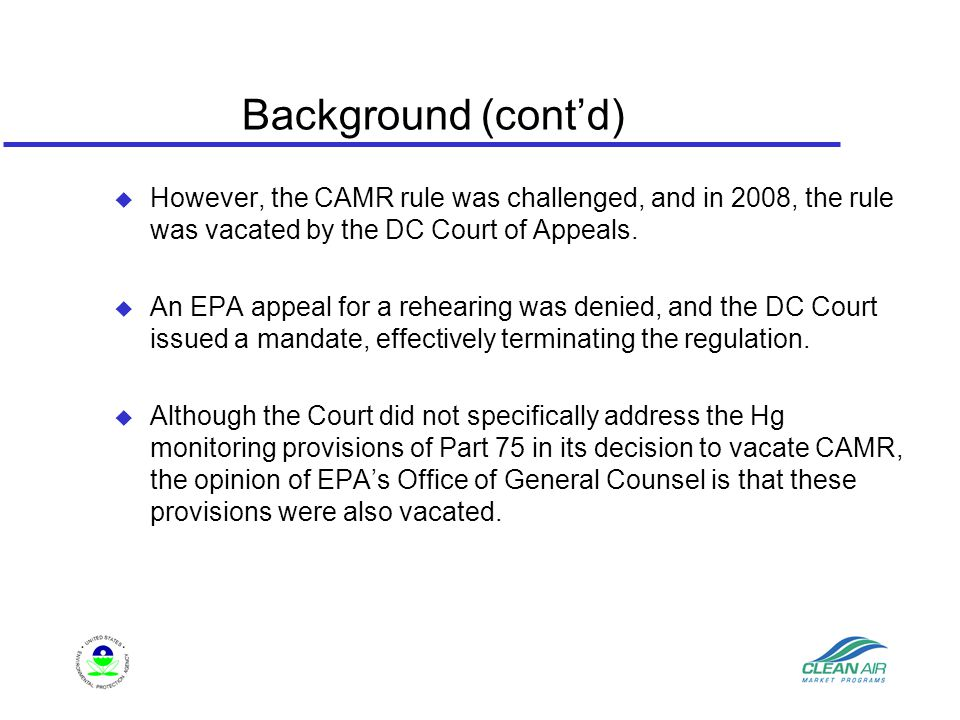 Background (cont'd)  However, the CAMR rule was challenged, and in 2008, the rule was vacated by the DC Court of Appeals.