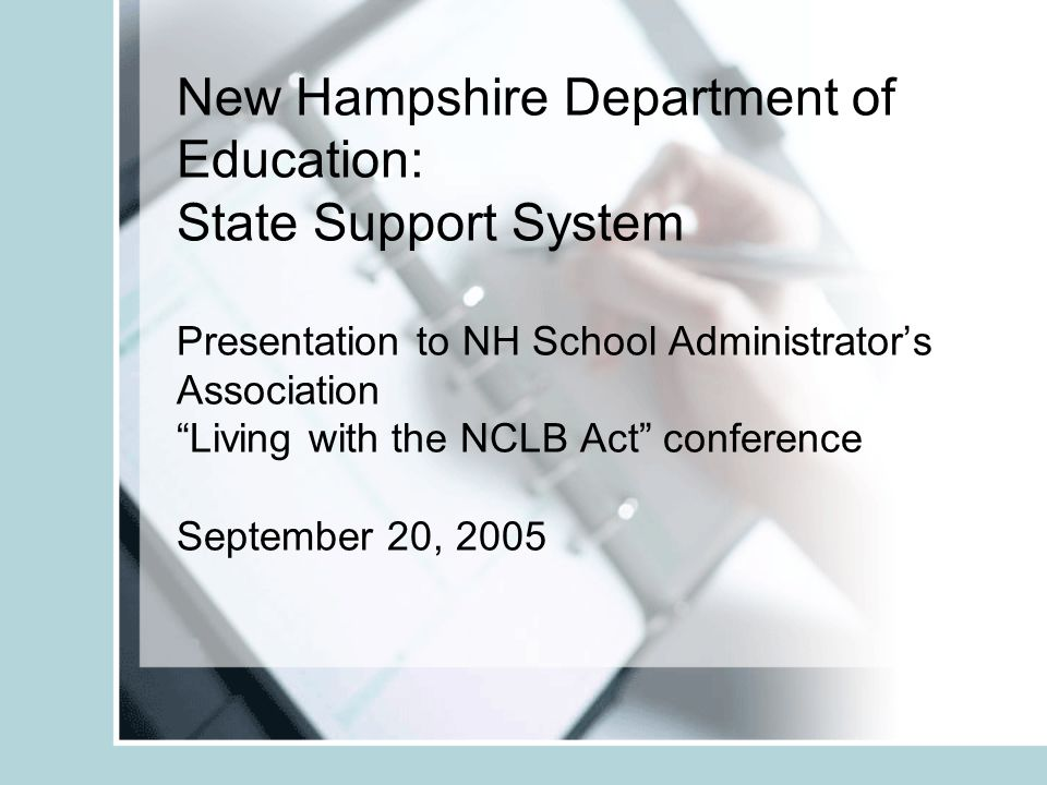 New Hampshire Department of Education: State Support System Presentation to NH School Administrator's Association Living with the NCLB Act conference September 20, 2005
