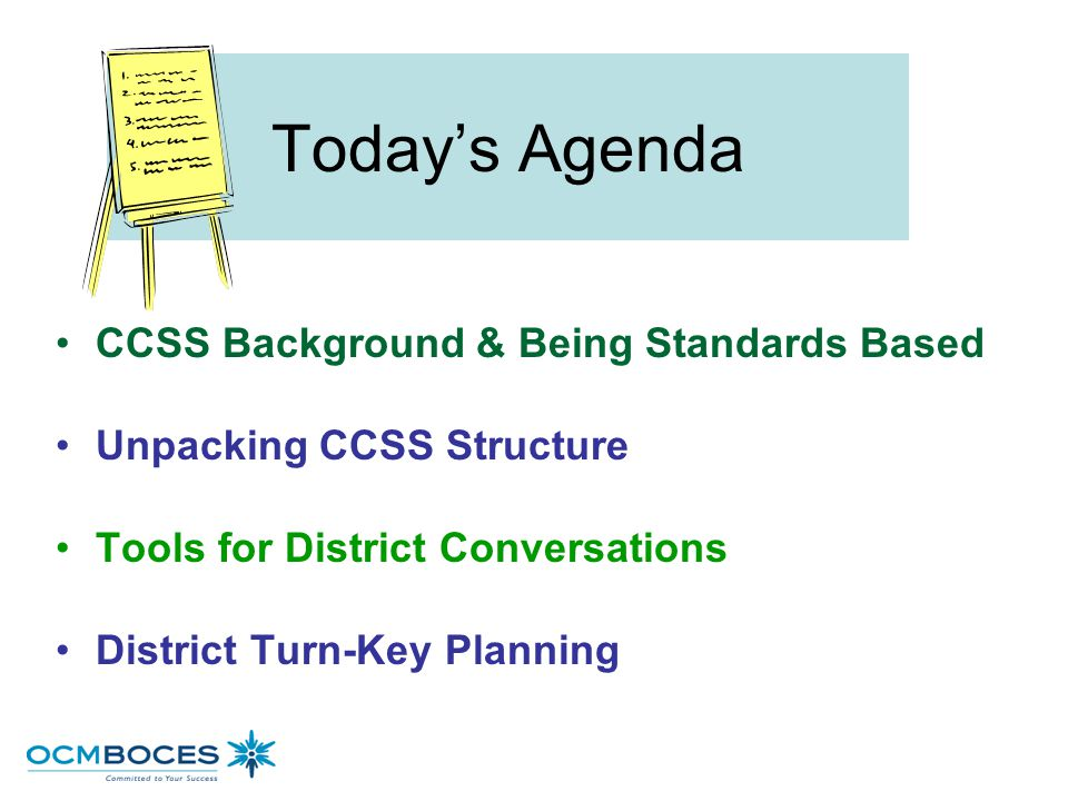 Today's Agenda CCSS Background & Being Standards Based Unpacking CCSS Structure Tools for District Conversations District Turn-Key Planning