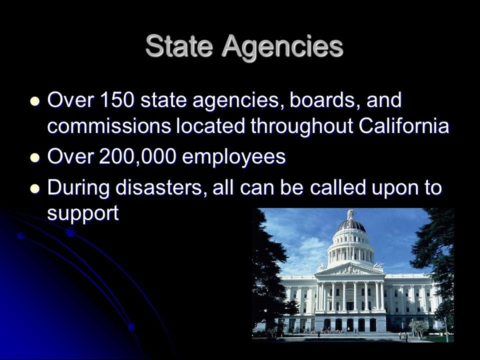 State Agencies State Agencies Over 150 state agencies, boards, and commissions located throughout California Over 150 state agencies, boards, and comm