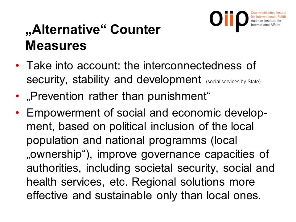 """Alternative"" Counter Measures Take into account: the interconnectedness of security, stability and development (social services by State) ""Prevention"