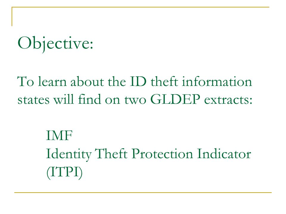 Keep in Mind The eight ID theft indicator fields on the extracts are the same The taxpayers included on each may be different ID Theft Indicators – taxpayers at risk for or impacted by ID theft