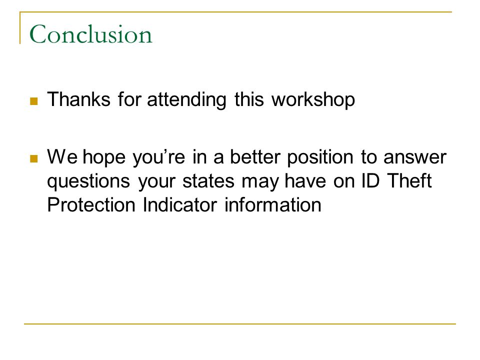Conclusion Thanks for attending this workshop We hope you're in a better position to answer questions your states may have on ID Theft Protection Indi