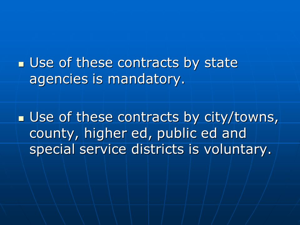 Use of these contracts by state agencies is mandatory.
