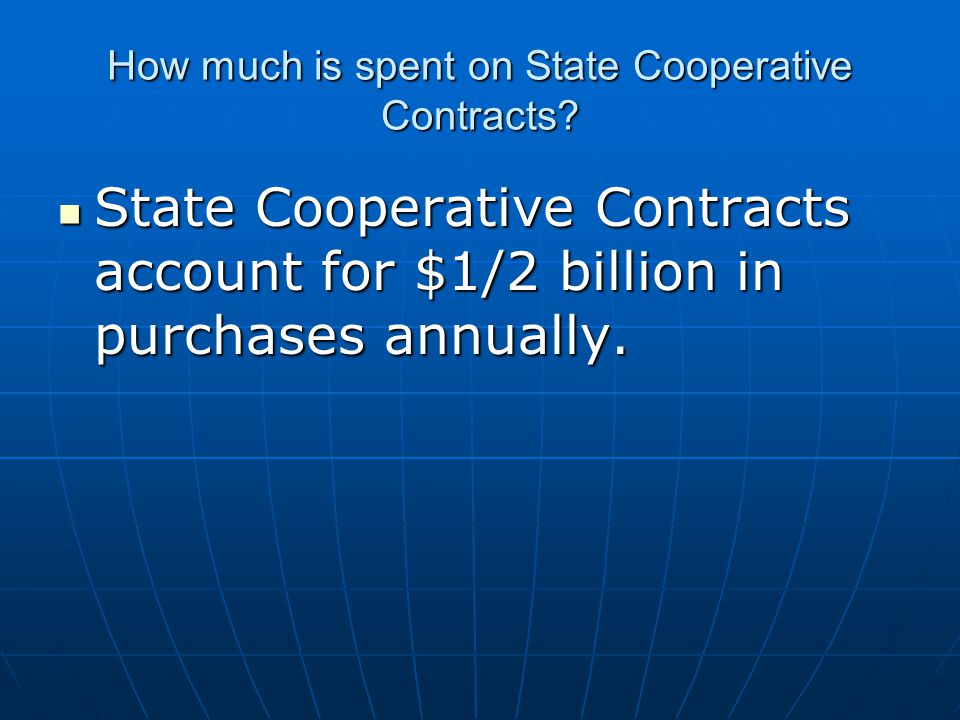 State Cooperative Contracts account for $1/2 billion in purchases annually. State Cooperative Contracts account for $1/2 billion in purchases annually