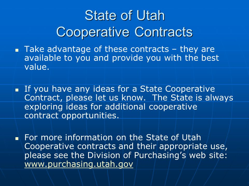 State of Utah Cooperative Contracts Take advantage of these contracts – they are available to you and provide you with the best value. If you have any