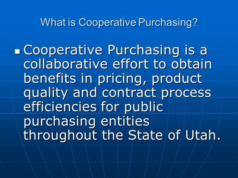 Cooperative Purchasing is a collaborative effort to obtain benefits in pricing, product quality and contract process efficiencies for public purchasin
