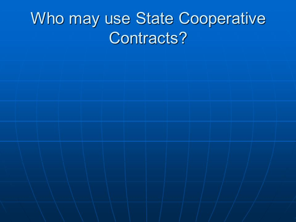 Who may use State Cooperative Contracts?