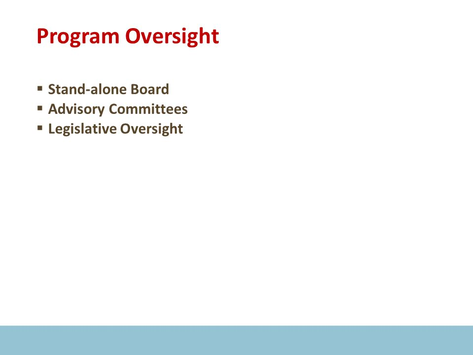Program Oversight  Stand-alone Board  Advisory Committees  Legislative Oversight