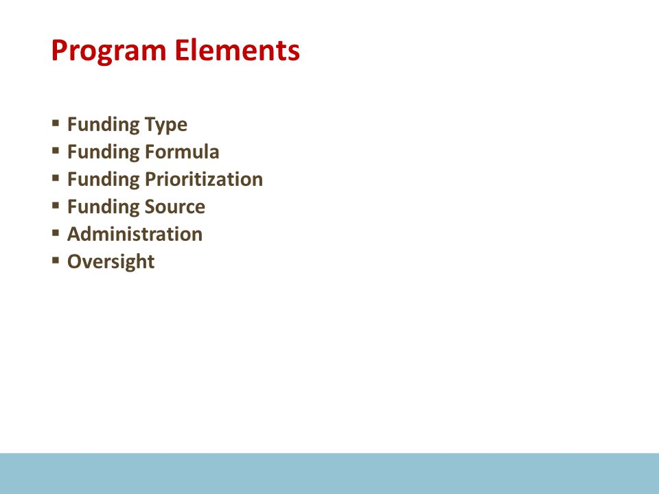 Program Elements  Funding Type  Funding Formula  Funding Prioritization  Funding Source  Administration  Oversight