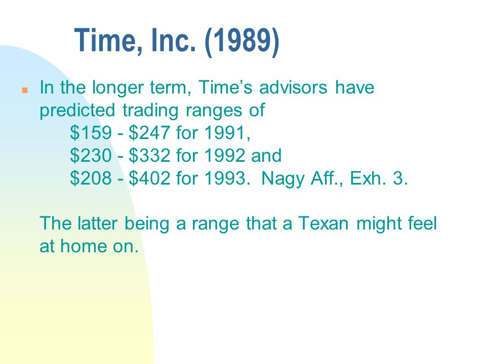 Time, Inc. (1989) n In the longer term, Time's advisors have predicted trading ranges of $159 - $247 for 1991, $230 - $332 for 1992 and $208 - $402 fo