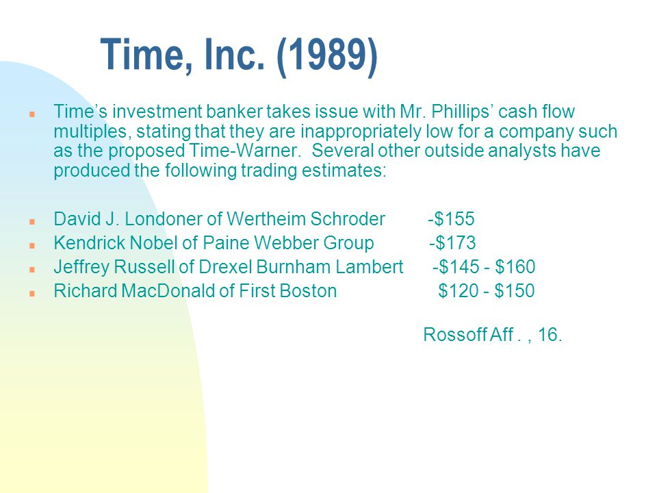 Time, Inc. (1989) n Time's investment banker takes issue with Mr. Phillips' cash flow multiples, stating that they are inappropriately low for a compa